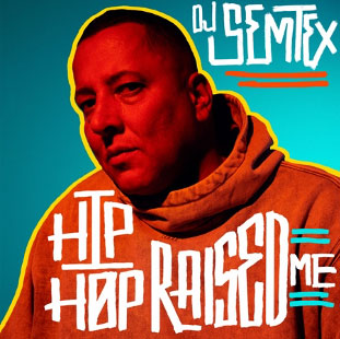 TRAILBLAZING DJ, PRODUCER & AUTHOR DJ SEMTEX LAUNCHES THE HIP HOP RAISED ME PODCAST