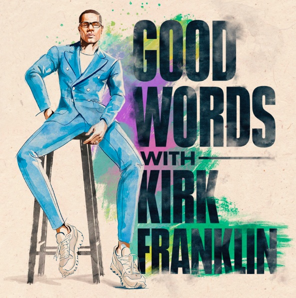 """Kirk Franklin and Sony Music Entertainment Debut New Podcast Series """"Good Words With Kirk Franklin"""" Today"""