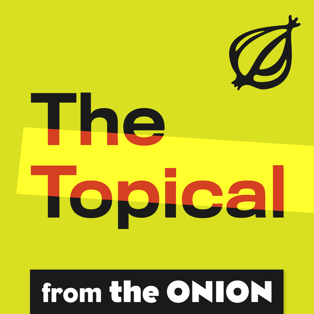 The Topical podcast from The Onion