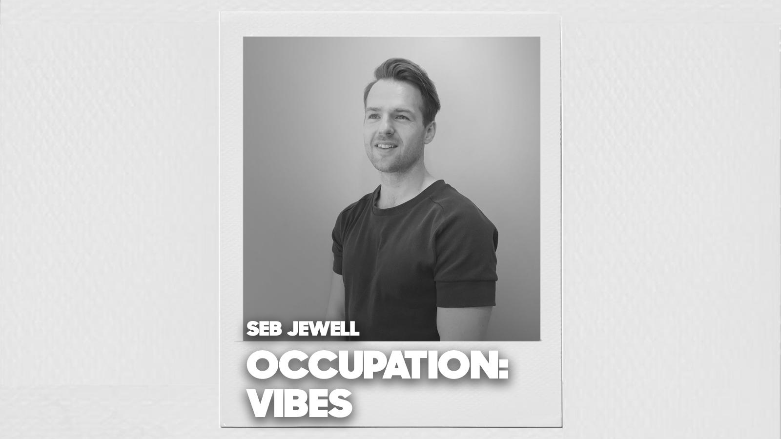 Occupational Vibes: Seb Jewell