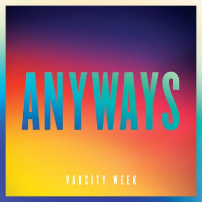Varsity Week - Anyways [Single]