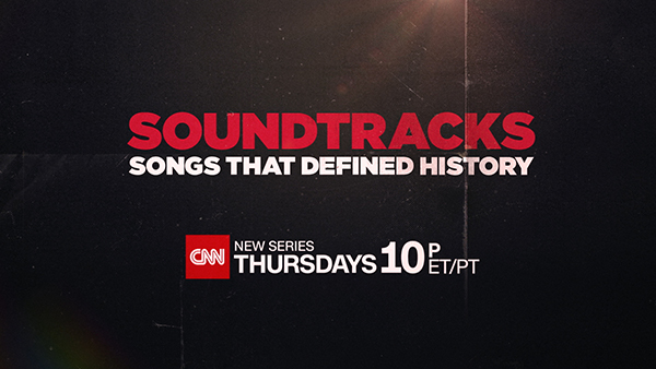 CNN Soundtracks: Songs that Defined History