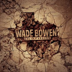 Out Today by The Orchard: Wade Bowen, Ian Bagg & More
