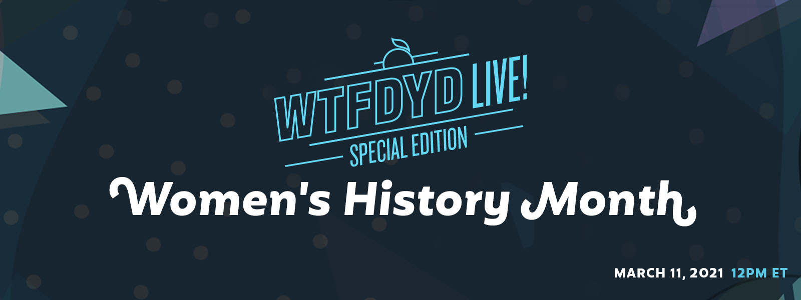 WTFDYD Live! – Women's History Month Edition