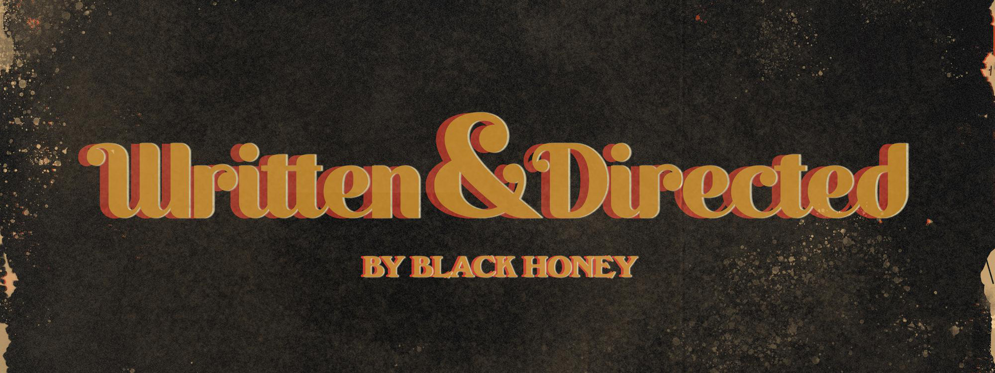 "Case Study: Black Honey ""Written & Directed"""