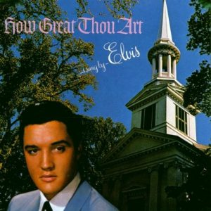 Elvis Presley How Great Thou Art