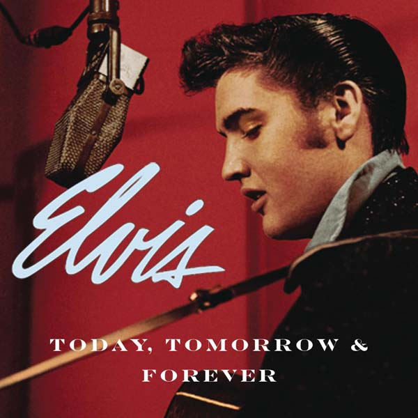 ELVIS: Today Tomorrow & Forever