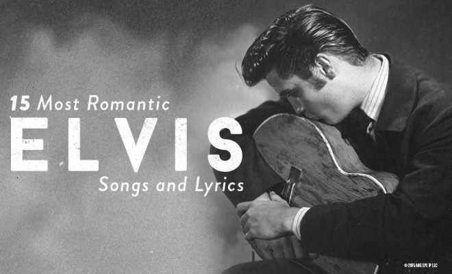 Top 15 Most Romantic Elvis Songs and Lyrics