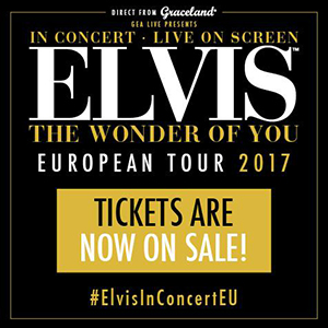Tickets On Sale Now For Elvis Presley 'The Wonder Of You' European Tour 2017