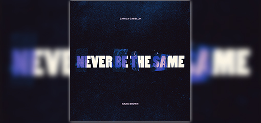"CAMILA CABELLO RELEASES NEW VERSION OF PLATINUM SELLING, ""NEVER BE THE SAME,"" FEATURING KANE BROWN"