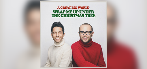 "A GREAT BIG WORLD RELEASE HOLIDAY SINGLE ""WRAP ME UP UNDER THE CHRISTMAS TREE"""