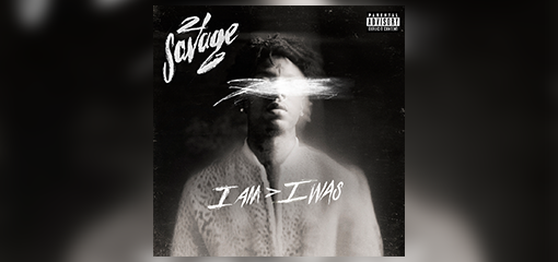 21 SAVAGE UNLEASHES SECOND ALBUM i am > i was TODAY