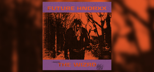 FUTURE RETURNS WITH NEW ALBUM FUTURE HNDRXX PRESENTS: THE WIZRD TODAY
