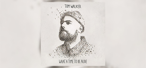 TOM WALKER RELEASES ANTICIPATED DEBUT ALBUM WHAT A TIME TO BE ALIVE TODAY