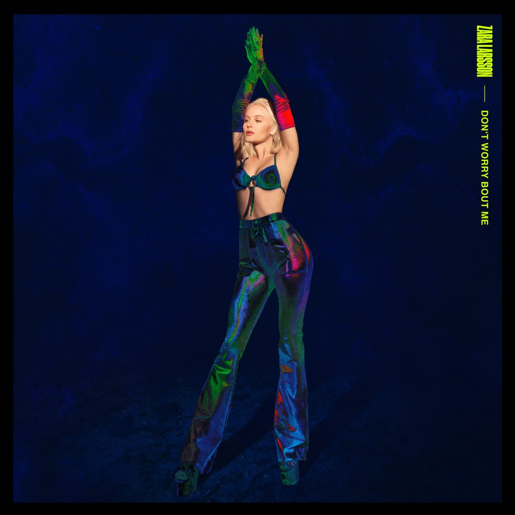 "ZARA LARSSON UNVEILS NEW TRACK ""DON'T WORRY BOUT ME"""