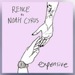 "RENCE RELEASES EPIC RECORDS DEBUT SINGLE  ""EXPENSIVE"" FEATURING NOAH CYRUS TODAY"