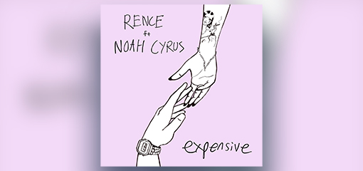 "1ca6c5f7e RENCE RELEASES EPIC RECORDS DEBUT SINGLE ""EXPENSIVE"" FEATURING NOAH CYRUS  TODAY"