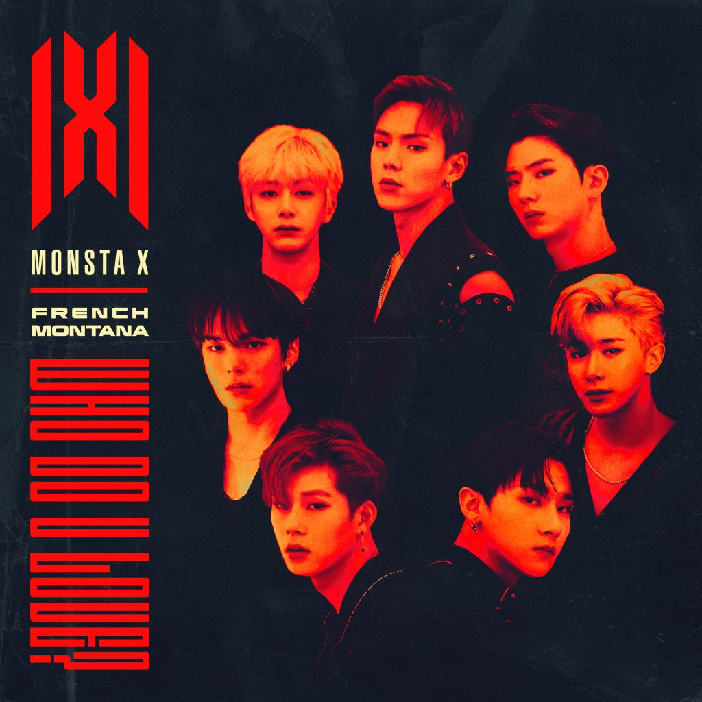 "WORLDWIDE K-POP SENSATION MONSTA X RELEASES NEW SINGLE ""WHO DO U LOVE?"" FEATURING FRENCH MONTANA"