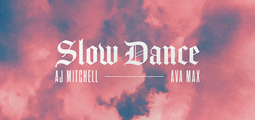 "AJ MITCHELL UNVEILS ""SLOW DANCE"" FEATURING AVA MAX"