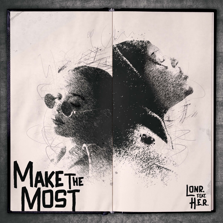"GRAMMY® AWARD-WINNING ARTIST LONR RELEASES NEW SINGLE ""MAKE THE MOST"" FEATURING H.E.R."