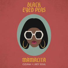 "BLACK EYED PEAS DROP NEW SINGLE & VIDEO ""MAMACITA"" FEATURING OZUNA & J.REY SOUL"