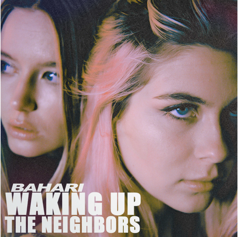 "BAHARI UNLEASH NEW SINGLE ""WAKING UP THE NEIGHBORS"""