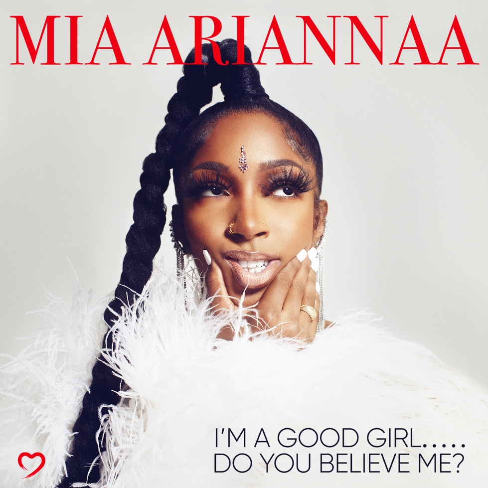 MIA ARIANNA'S NEW EP I'M A GOOD GIRL…DO YOU BELIEVE ME? OUT NOW