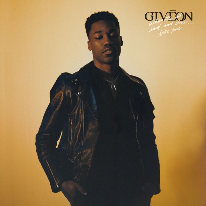 GRAMMY NOMINATED GIVĒON RELEASES DELUXE ALBUM WHEN IT'S ALL SAID AND DONE… TAKE TIME TODAY