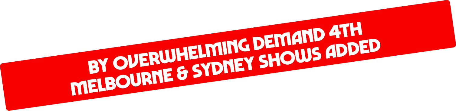 _By-Overwhelming-Demand-4th-melbourne-&-sydney-shows-added