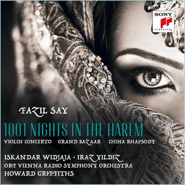 Iskandar Widjaja & ORF Vienna Radio Symphony Orchestra - Fazil Say: 1001 Nights in the Harem, Grand Bazar, China Rhapsody