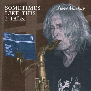 Steve Mackay Sometimes Like This I Talk