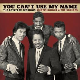 You Can't Use My Name: Curtis Knight & The Squires (featuring Jimi Hendrix) The RSVP/PPX Sessions