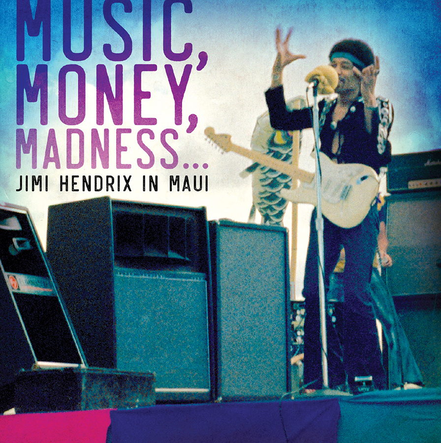 Music, Money, Madness . . . Jimi Hendrix In Maui