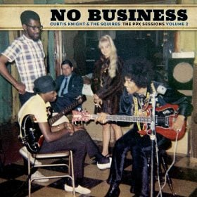 No Business: Curtis Knight & The Squires The PPX Sessions, Volume 2