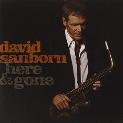 DAVID SANBORN HERE & GONE (2008)