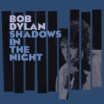 BobDylan_ShadowsInTheNight_web