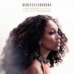 Rebecca Ferguson_Lady Sings The Blues