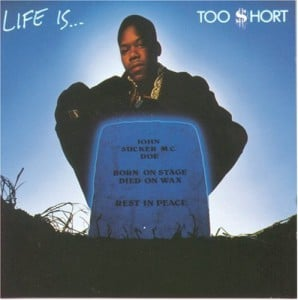 Life Is…Too $hort