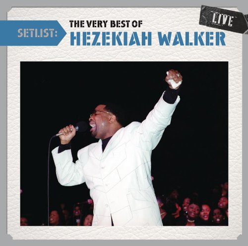 Setlist:The Very Best Of Hezekiah Walker Live