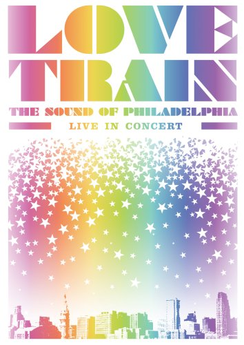 Love Train: The Sound Of Philadelphia – Live In Concert