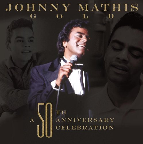 Johnny Mathis: A 50th Anniversary Celebration