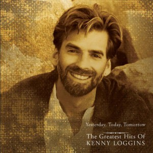 Yesterday, Today, Tomorrow–The Greatest Hits Of Kenny Loggins