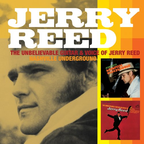 The Unbelievable Voice and Guitar of Jerry Reed/ Nashville Underground