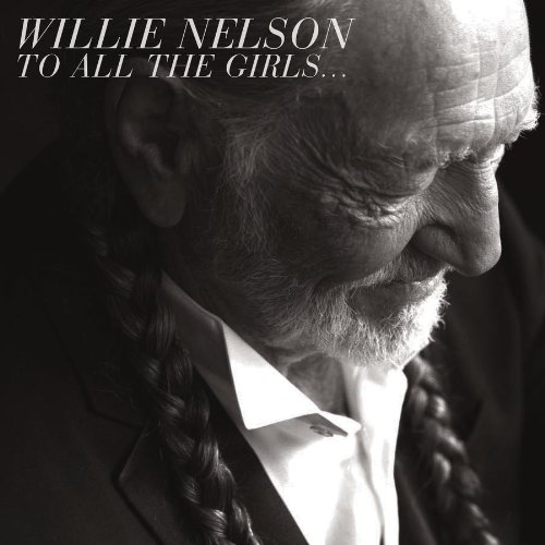 New Willie Nelson Album, To All The Girls… Debuts 18 Musical Duets with Country's Top Female Singers