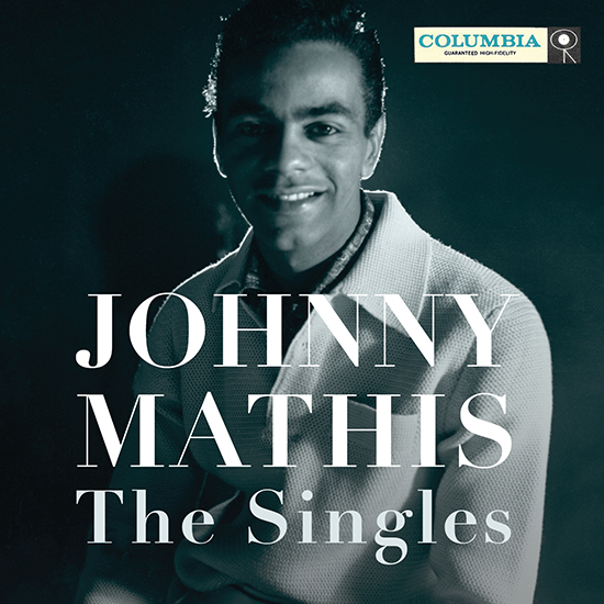 Legacy Recordings and Columbia Records Celebrate Johnny Mathis' 80th Birthday with Release of Johnny Mathis: The Singles on September 25, 2015