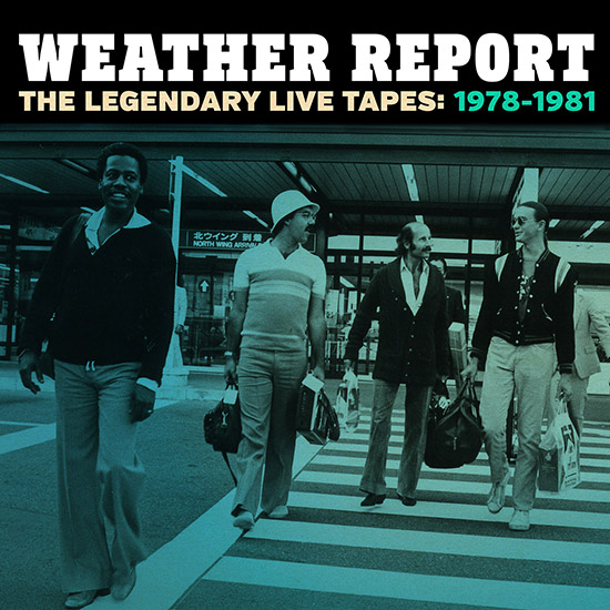 Legacy Recordings Set to Release Weather Report: The Legendary Live Tapes: 1978-1981, A New 4 Disc Box Set Premiering A Wealth of Previously Unreleased Live Material