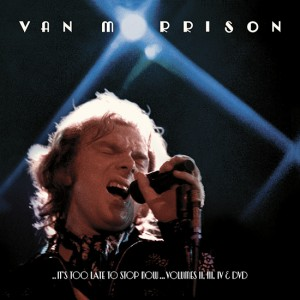 ..It's Too Late To Stop Now…Volumes II, III, IV & DVD