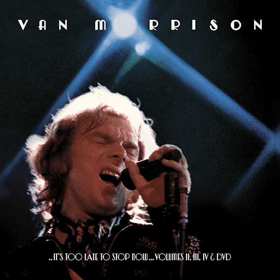 Van Morrison '..It's Too Late To Stop Now…Volumes II, III, IV & DVD' Coming June 10