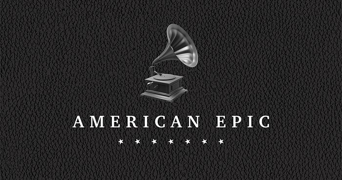 American Epic: The Collection & The Soundtrack Out May 12th