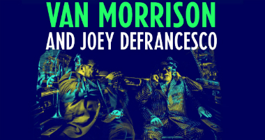 Van Morrison Joins Forces with Joey DeFrancesco on 'You're Driving Me Crazy,' a New Studio Album Available Friday, April 27